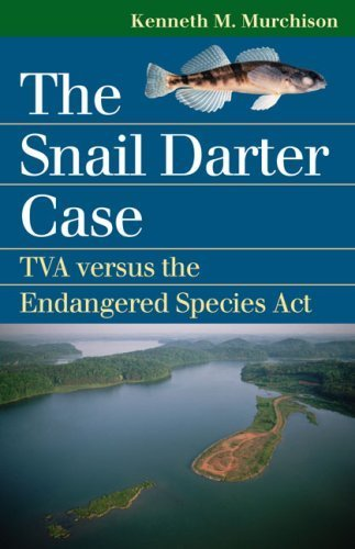 The Snail Darter Case: TVA versus the Endangered Species Act (Landmark Law Cases and American Society) (Landmark Law Cases & American Society) by Kenneth M. Murchison (2007-03-01)