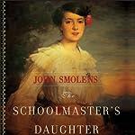 The Schoolmaster's Daughter: A Novel of the American Revolution | John Smolens