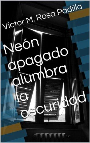 Neón apagado alumbra la oscuridad (Spanish Edition)