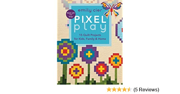 Pixel Play 15 Quilt Projects For Kids Family Home Emily Cier