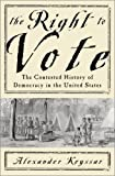 The Right To Vote The Contested History Of Democracy In The United States by Alexander Keyssar (2001-08-15)
