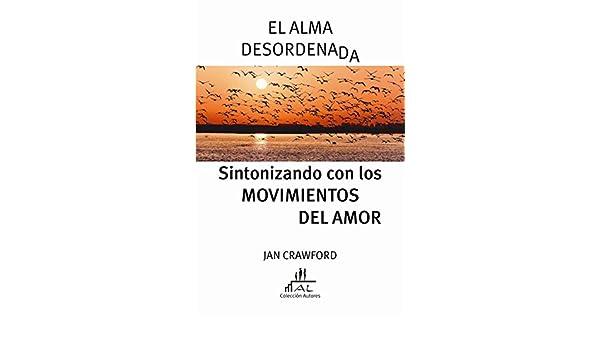 El Alma Desordenada: Sintonizando con los Movimientos del Amor (Spanish Edition) - Kindle edition by Jan Crawford, Tiiu Bolzmann, Graciela Lauro.
