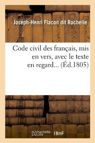 Code civil des français , mis en vers, avec le texte en regard (Éd.1805) Broché – 1 juin 2012 Hachette Livre BNF 2012531040 Droit général LAW / General