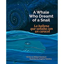 A Whale Who Dreamt of a Snail: Spanish & English Dual Text (Spanish Edition)