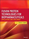 Fusion Protein Technologies for Biopharmaceuticals : Applications and Challenges, Schmidt, Stefan R., 0470646276