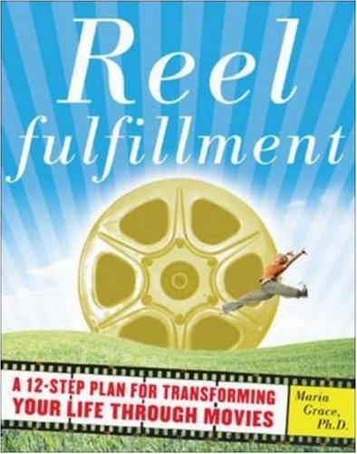 Read Online Reel Fulfillment: A 12-Step Plan for Transforming Your Life Through Movies ebook