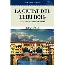 La ciutat del lliri roig: Florència o la il·lustre follia dels Mèdici