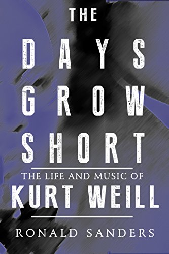 (The Days Grow Short: The Life and Music of Kurt Weill)