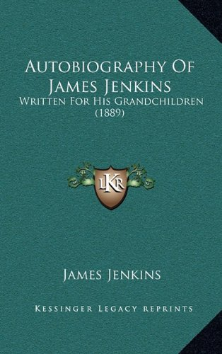 Autobiography Of James Jenkins: Written For His Grandchildren (1889)