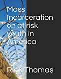 Mass Incarceration on at risk youth in America