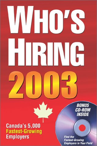 Who's Hiring 2003: Canada's 5000 Fastest-Growing Employers in 61 Major Occupations (Who's Hiring: Discover Canada's Fastest-Growing Employers in Your Field)