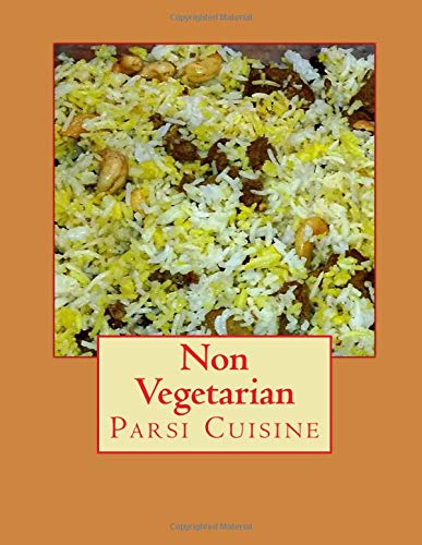 PARSI CUISINE: Parsi Cuisine Paperback Parsi Non-Veg Recipes and step by step instructions for making tasty Mutton, Chicken, Lamb with vegetables. Gosht is the parsi indian avancular word for Meat. Favorites of Gahambar nu Papeta ma Gosht , Doodhi ma Gosht , Jardaloo ma Gosht , French Beans ma