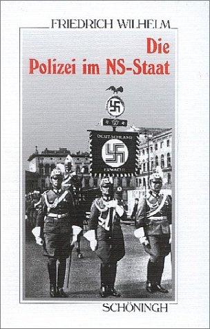 Die Polizei im NS-Staat: Die Geschichte ihrer Organisation im Überblick