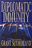 Diplomatic Immunity, Grant Sutherland, 0553801864
