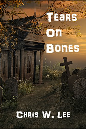 Tears on Bones by [Lee, Chris W.]