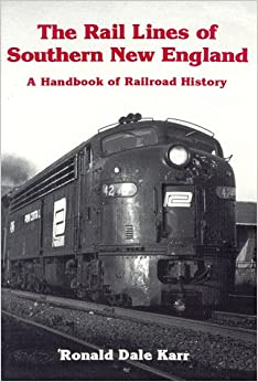 The Rail Lines of Southern New England: A Handbook of Railroad History (New England Rail Heritage Series)