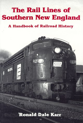 The Rail Lines of Southern New England: A Handbook of Railroad History (New England Rail Heritage - New England Train