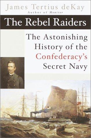 The Rebel Raiders: The Astonishing History of the Confederacy's Secret (Rebel Raiders Operation)