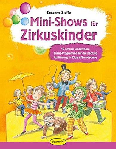 Mini-Shows für Zirkuskinder: 12 schnell umsetzbare Zirkus-Programme für die nächste Aufführung in Kiga & Grundschule