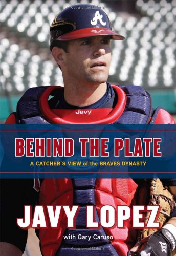 Behind the Plate: A Catcher's View of the Braves Dynasty Hardcover – February 1, 2012 Javy Lopez Gary Caruso Triumph Books 1600786537