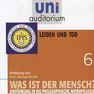Was ist der Mensch? Leiden und Tod (Uni-Auditorium) Hörbuch