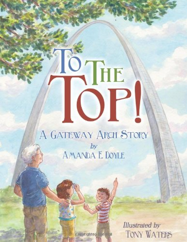 - To the Top!: A Gateway Arch Story