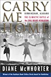 Carry Me Home: Birmingham, Alabama, the Climactic Battle of the Civil Rights Revolution