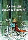 Le roi qui valait 4 euros 50 par Bouchard