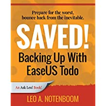 Saved! Backing Up With EaseUS Todo: Prepare for the worst – Bounce back from the inevitable