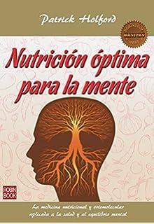Nutrición Óptima Para La Mente. La Medicina Nutricional Y Ortomolecular Aplicada A La Salud Y