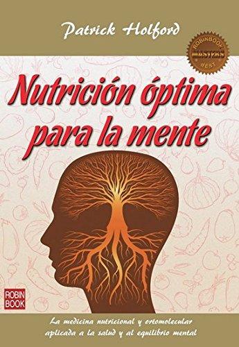 Nutrición Óptima Para La Mente. La Medicina Nutricional Y Ortomolecular Aplicada A La Salud Y Al Equilibrio Mental…