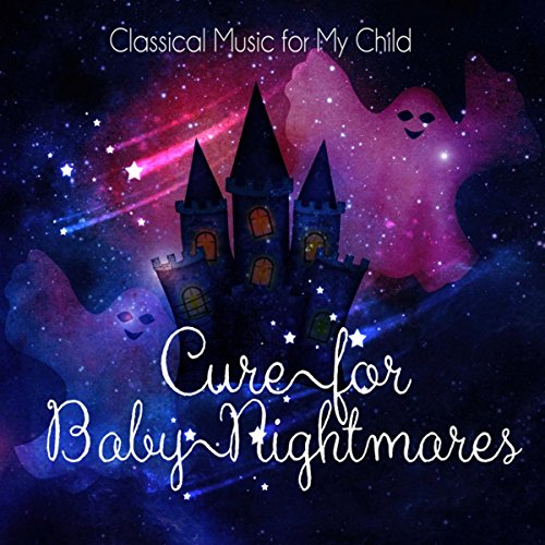 Cure for Baby Nightmares - Classical Music for My Child, Therapy Sounds for Baby Sleep, Soothing Relaxing Music, White Noise for Kids, Baby Hug on Goodnight ()