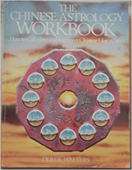 The Chinese Astrology Workbook: How to Calculate and Interpret Chinese Horoscope by Derek Walters (1989-04-03)