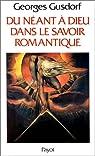 Du Néant à Dieu dans le savoir romantique. Les Sciences Humaines et la pensée occidentale. par Gusdorf