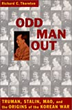 Odd Man Out : Truman, Stalin, Mao and the Origin of the Korean War, Thornton, Richard C., 1574882406