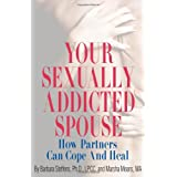 Your Sexually Addicted Spouse: How Partners Can Cope and Heal
