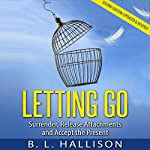 Letting Go: Surrender, Release Attachments and Accept the Present | Brittany Hallison