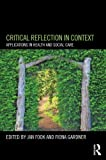 Using Critical Reflection in Health and Social Care, Fook, Jan and Gardner, Fiona, 0415684250