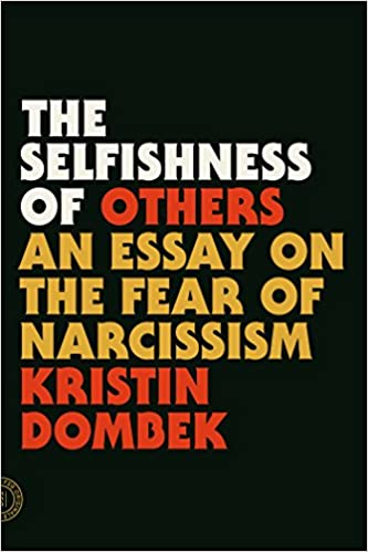Essay About Faith The Selfishness Of Others An Essay On The Fear Of Narcissism Kristin  Dombek  Amazoncom Books Essay On Trifles also Thematic Essay Example The Selfishness Of Others An Essay On The Fear Of Narcissism  Carnegie Mellon Application Essay