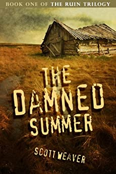 The Damned Summer (The Ruin Trilogy Book 1) by [Weaver, Scott]