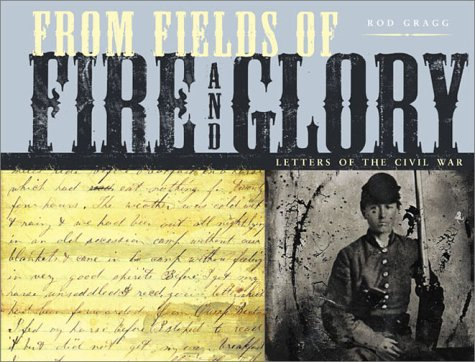 From Fields of Fire and Glory: Letters of the Civil War (Letters From The Civil War Confederate Soldiers)