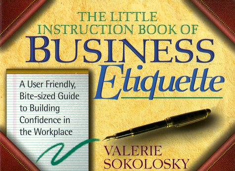 The Little Instruction Book of Business Etiquette: A User Friendly, Bite-Sized Guide to Building Confidence in the Workplace