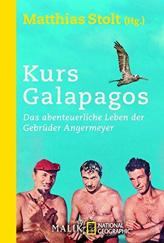 Kurs Galapagos: Das abenteuerliche Leben der Gebrüder Angermeyer