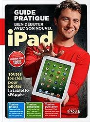Bien débuter avec son nouvel Ipad. Guide pratique. Toutes les clés pour piloter la tablette d'Apple.