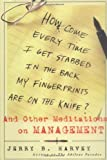 img - for How Come Every Time I Get Stabbed in the Back My Fingerprints Are on the Knife? : And Other Meditations on Management by Harvey, Jerry B. (August 3, 1999) Hardcover book / textbook / text book