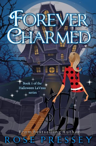 Forever Charmed: A Witch Cozy Mystery (The Halloween LaVeau Series Book 1) by [Pressey, Rose]