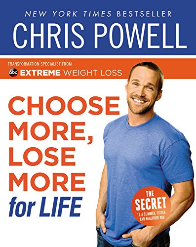 Choose More, Lose More for Life (Extreme Weight Loss Chris Powell Diet Plan)