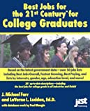 The Best Jobs for College Graduates for the 21st Century, J. Michael Farr and LaVerne L. Ludden, 1563706083