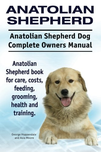 - Anatolian Shepherd. Anatolian Shepherd Dog Complete Owners Manual. Anatolian Shepherd book for care, costs, feeding, grooming, health and training.