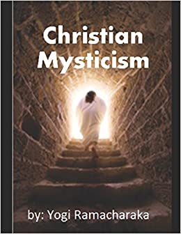 Christian Mysticism - Illustrated: Lessons on the Virgin Birth, Reincarnation, Miracles, and Possession